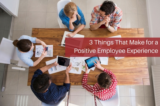 3 Things That Make for a Positive Employee Experience