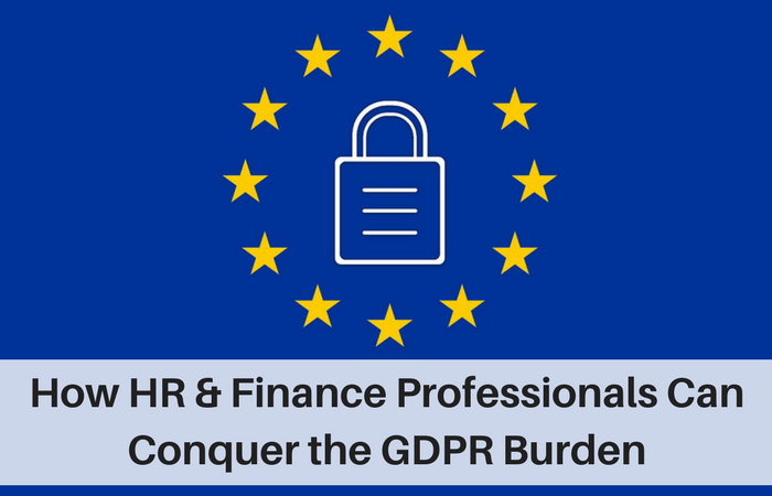 How HR and Finance Professionals Can Conquer the GDPR Burden