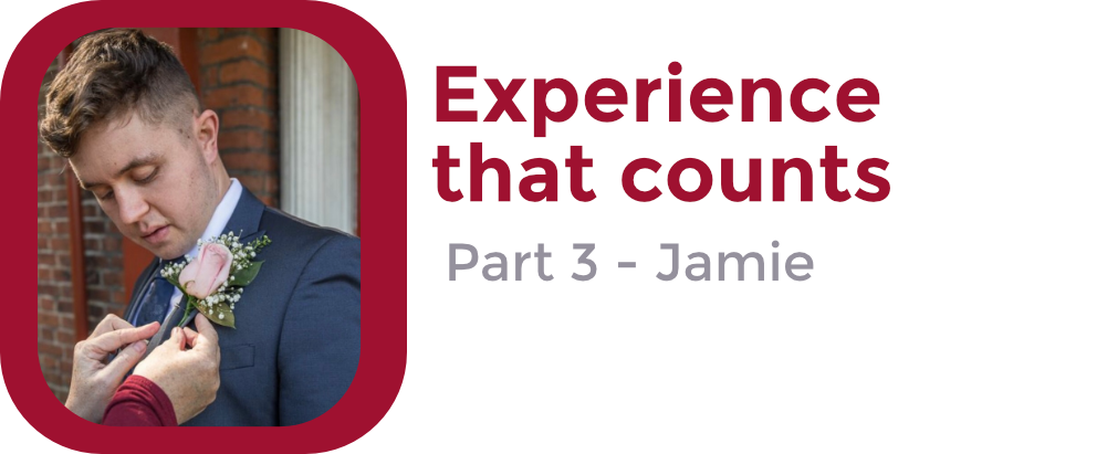 Experience that Counts: Part 3 – Jamie